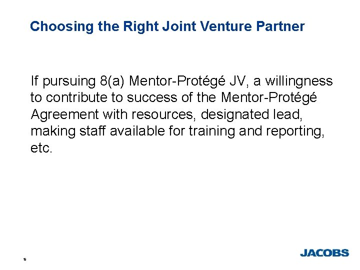 Choosing the Right Joint Venture Partner If pursuing 8(a) Mentor-Protégé JV, a willingness to