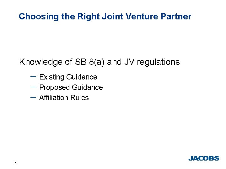 Choosing the Right Joint Venture Partner Knowledge of SB 8(a) and JV regulations -
