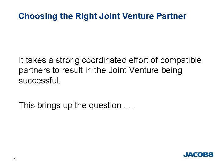 Choosing the Right Joint Venture Partner It takes a strong coordinated effort of compatible