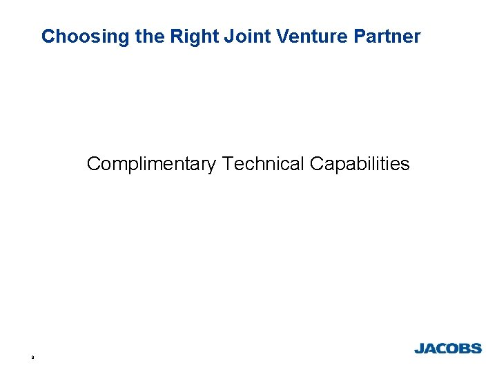 Choosing the Right Joint Venture Partner Complimentary Technical Capabilities 9