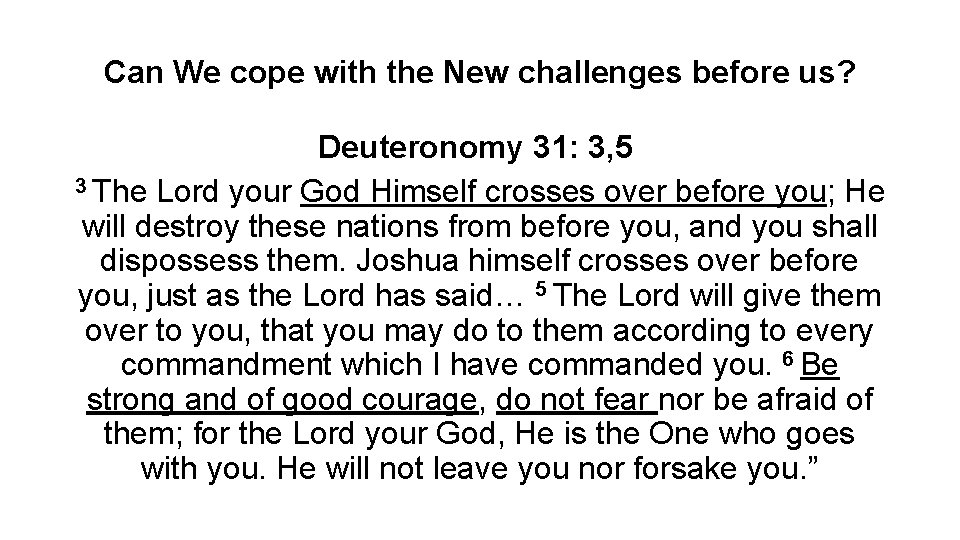 Can We cope with the New challenges before us? Deuteronomy 31: 3, 5 3