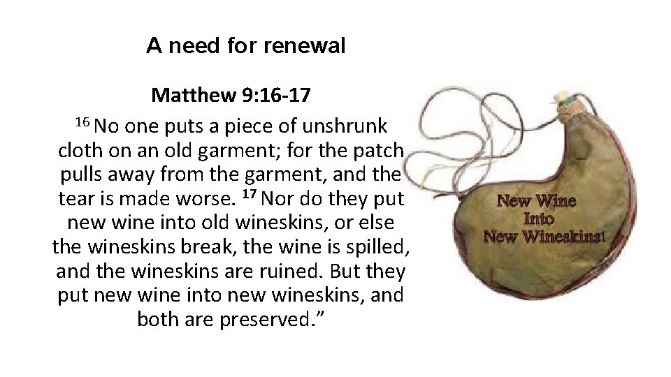 A need for renewal Matthew 9: 16 -17 16 No one puts a piece
