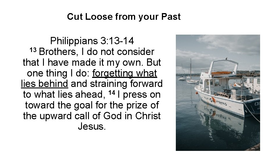 Cut Loose from your Past Philippians 3: 13 -14 13 Brothers, I do not