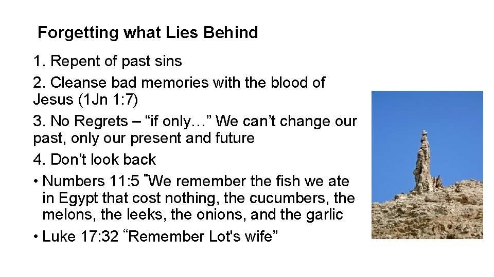 Forgetting what Lies Behind 1. Repent of past sins 2. Cleanse bad memories with
