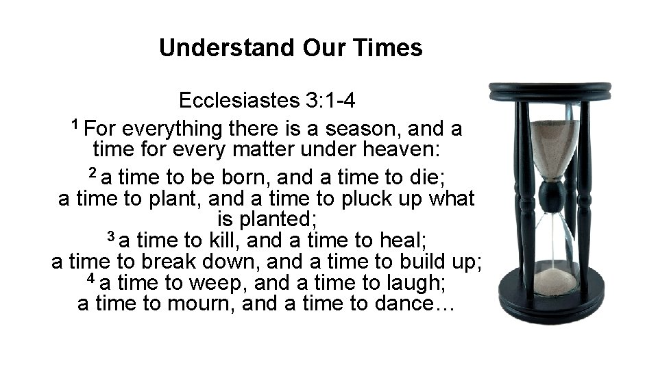 Understand Our Times Ecclesiastes 3: 1 -4 1 For everything there is a season,
