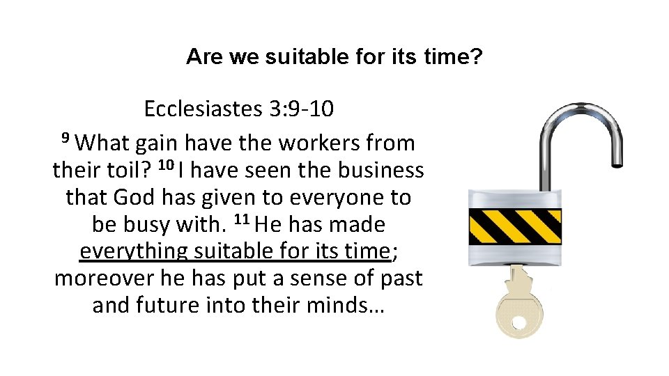 Are we suitable for its time? Ecclesiastes 3: 9 -10 9 What gain have