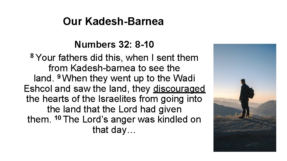 Our Kadesh-Barnea Numbers 32: 8 -10 8 Your fathers did this, when I sent