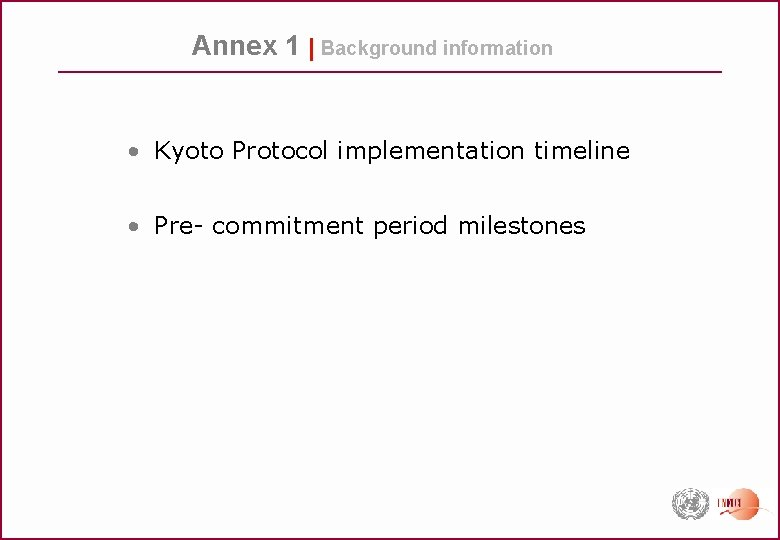Annex 1 | Background information • Kyoto Protocol implementation timeline • Pre- commitment period