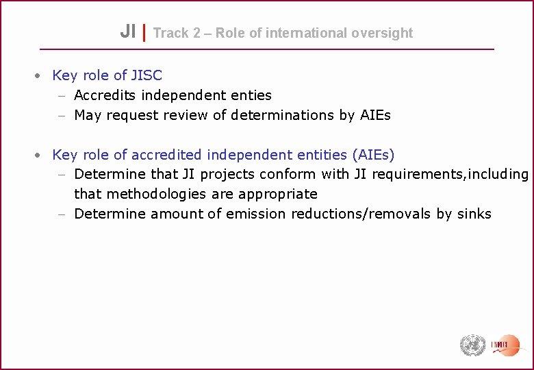 JI | Track 2 – Role of international oversight • Key role of JISC