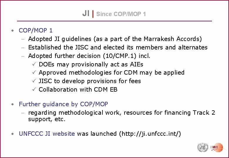 JI | Since COP/MOP 1 • COP/MOP 1 - Adopted JI guidelines (as a