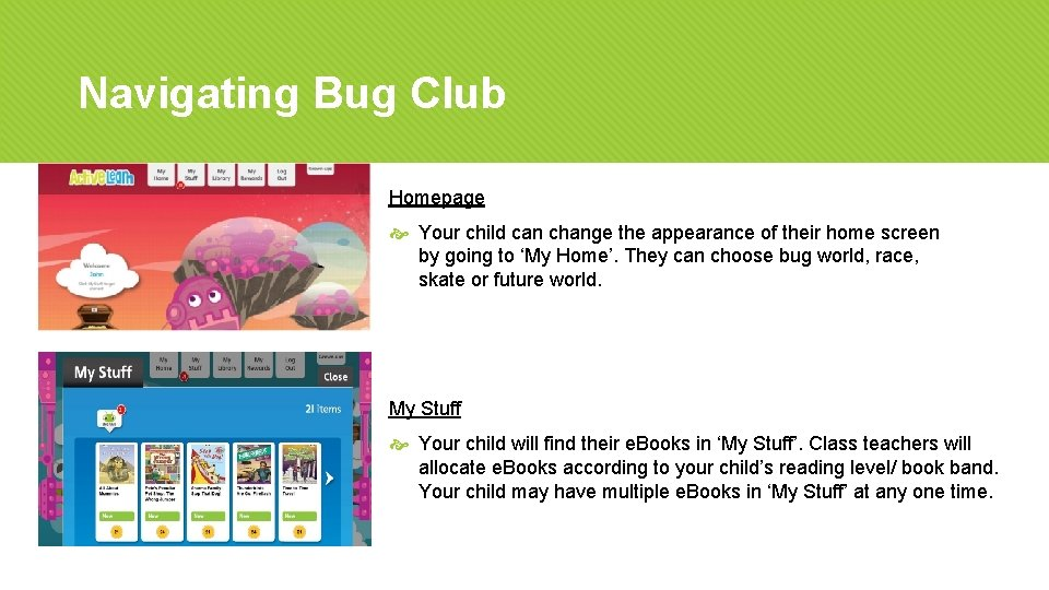 Navigating Bug Club Homepage Your child can change the appearance of their home screen