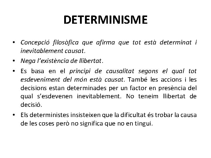 DETERMINISME • Concepció filosòfica que afirma que tot està determinat i inevitablement causat. •