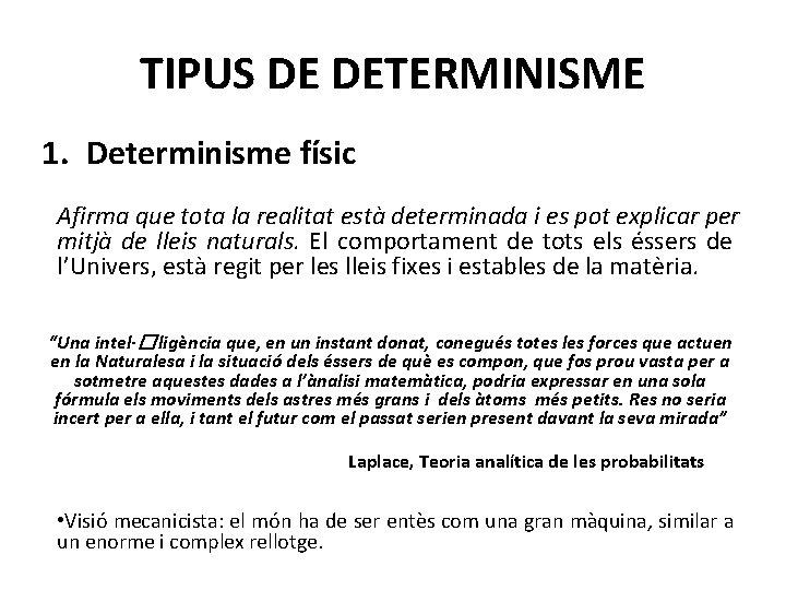 TIPUS DE DETERMINISME 1. Determinisme físic Afirma que tota la realitat està determinada i