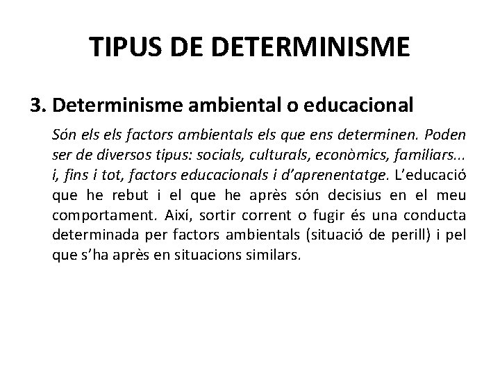 TIPUS DE DETERMINISME 3. Determinisme ambiental o educacional Són els factors ambientals els que