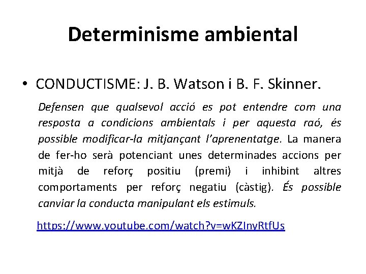 Determinisme ambiental • CONDUCTISME: J. B. Watson i B. F. Skinner. Defensen que qualsevol