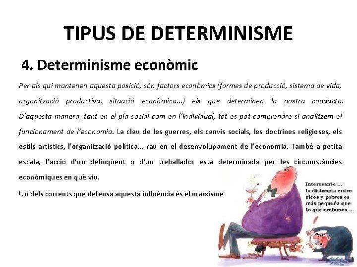 TIPUS DE DETERMINISME 4. Determinisme econòmic Per als qui mantenen aquesta posició, són factors