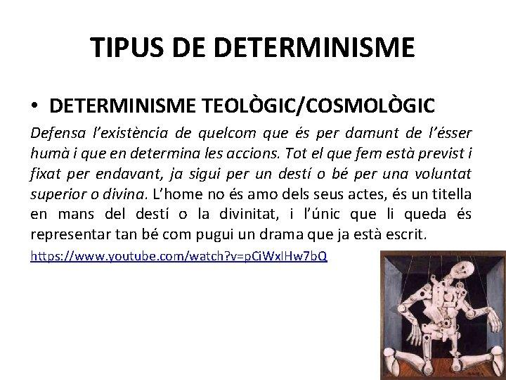 TIPUS DE DETERMINISME • DETERMINISME TEOLÒGIC/COSMOLÒGIC Defensa l'existència de quelcom que és per damunt