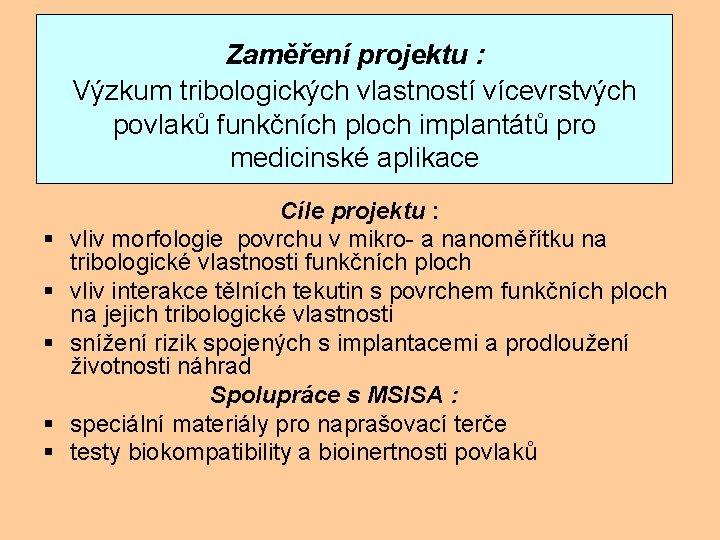 Zaměření projektu : Výzkum tribologických vlastností vícevrstvých povlaků funkčních ploch implantátů pro medicinské aplikace