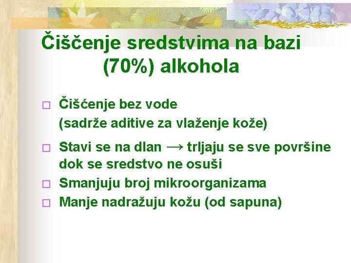 Čiščenje sredstvima na bazi (70%) alkohola � � Čišćenje bez vode (sadrže aditive za