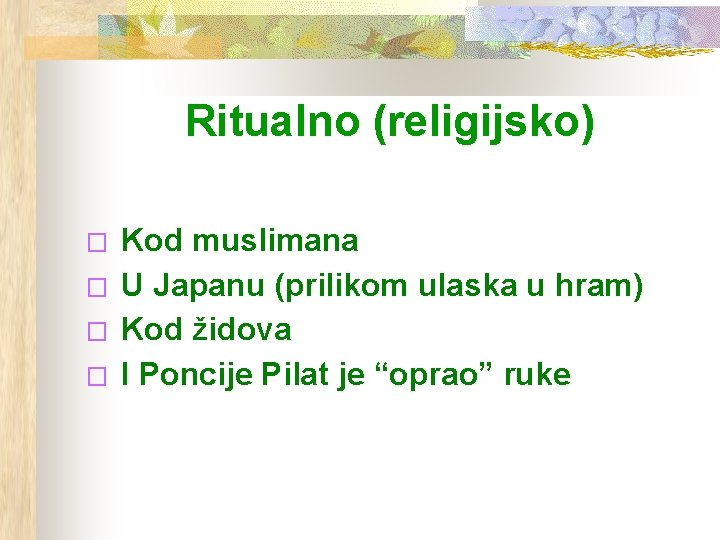 Ritualno (religijsko) � � Kod muslimana U Japanu (prilikom ulaska u hram) Kod židova