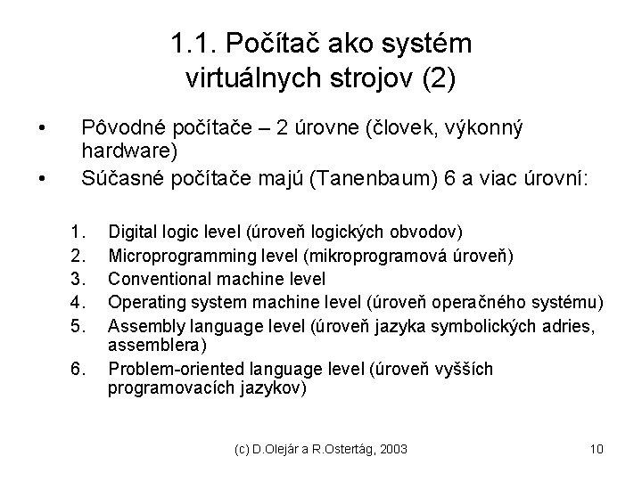 1. 1. Počítač ako systém virtuálnych strojov (2) • • Pôvodné počítače – 2