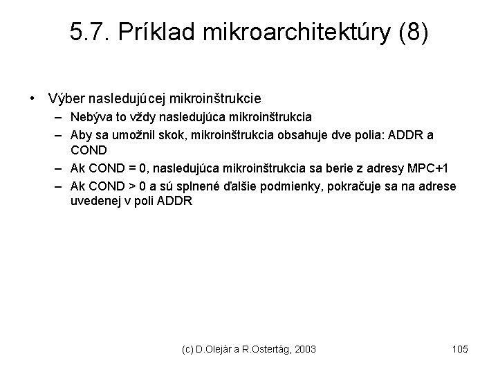 5. 7. Príklad mikroarchitektúry (8) • Výber nasledujúcej mikroinštrukcie – Nebýva to vždy nasledujúca