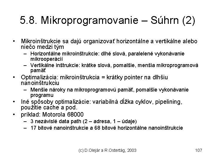 5. 8. Mikroprogramovanie – Súhrn (2) • Mikroinštrukcie sa dajú organizovať horizontálne a vertikálne