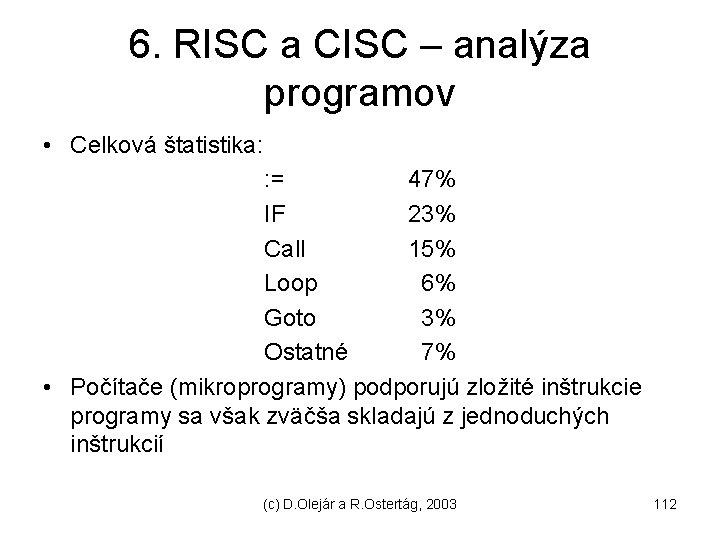 6. RISC a CISC – analýza programov • Celková štatistika: : = 47% IF