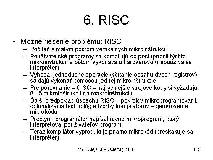 6. RISC • Možné riešenie problému: RISC – Počítač s malým počtom vertikálnych mikroinštrukcií