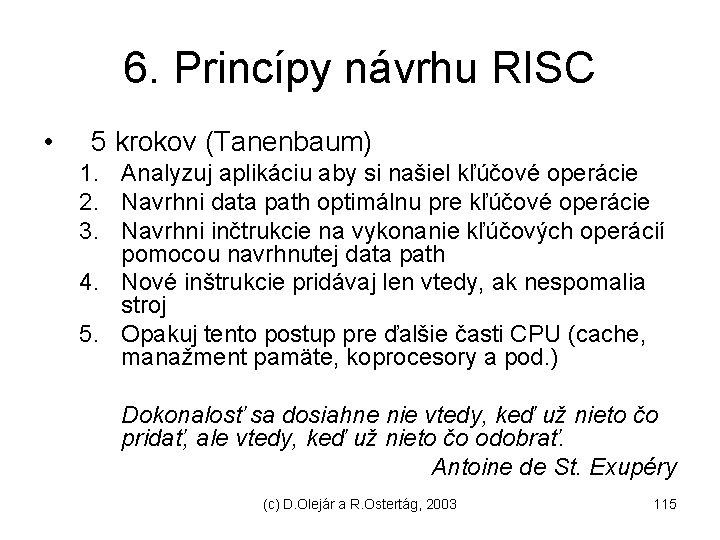 6. Princípy návrhu RISC • 5 krokov (Tanenbaum) 1. Analyzuj aplikáciu aby si našiel