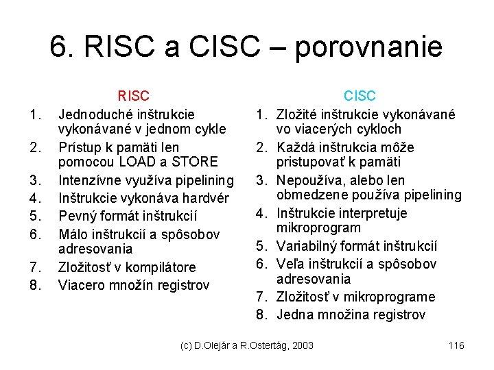 6. RISC a CISC – porovnanie 1. 2. 3. 4. 5. 6. 7. 8.