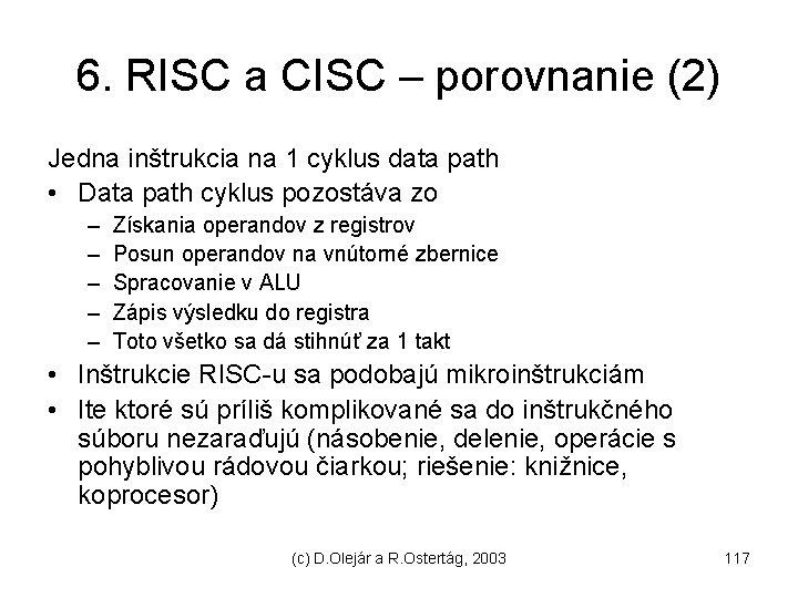 6. RISC a CISC – porovnanie (2) Jedna inštrukcia na 1 cyklus data path