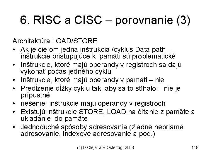 6. RISC a CISC – porovnanie (3) Architektúra LOAD/STORE • Ak je cieľom jedna