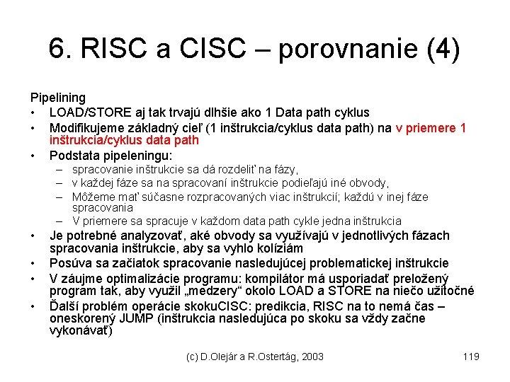 6. RISC a CISC – porovnanie (4) Pipelining • LOAD/STORE aj tak trvajú dlhšie