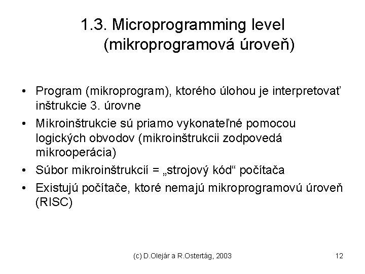 1. 3. Microprogramming level (mikroprogramová úroveň) • Program (mikroprogram), ktorého úlohou je interpretovať inštrukcie