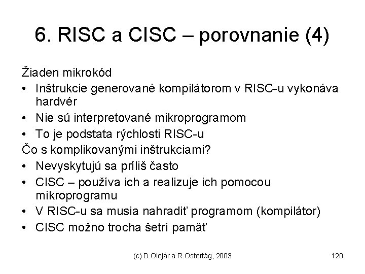 6. RISC a CISC – porovnanie (4) Žiaden mikrokód • Inštrukcie generované kompilátorom v