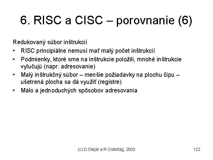 6. RISC a CISC – porovnanie (6) Redukovaný súbor inštrukcií • RISC principiálne nemusí