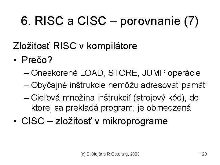 6. RISC a CISC – porovnanie (7) Zložitosť RISC v kompilátore • Prečo? –