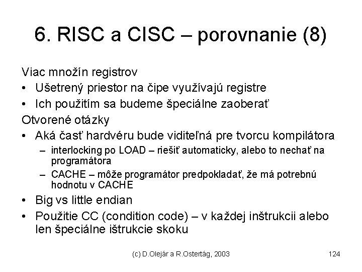 6. RISC a CISC – porovnanie (8) Viac množín registrov • Ušetrený priestor na