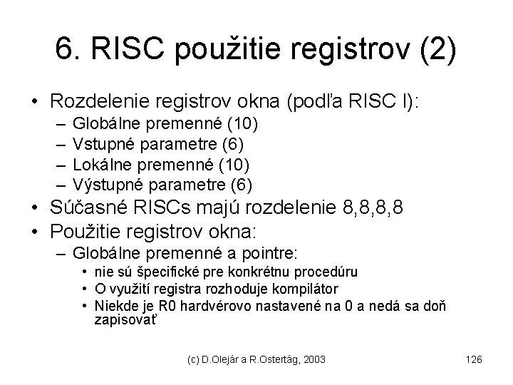 6. RISC použitie registrov (2) • Rozdelenie registrov okna (podľa RISC I): – –