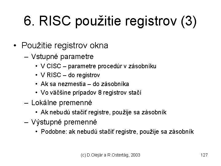 6. RISC použitie registrov (3) • Použitie registrov okna – Vstupné parametre • •