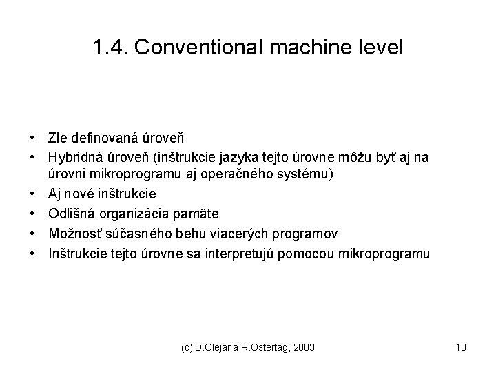 1. 4. Conventional machine level • Zle definovaná úroveň • Hybridná úroveň (inštrukcie jazyka