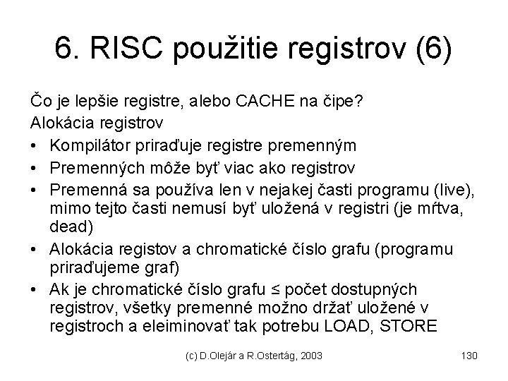 6. RISC použitie registrov (6) Čo je lepšie registre, alebo CACHE na čipe? Alokácia