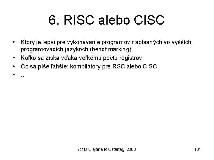 6. RISC alebo CISC • Ktorý je lepší pre vykonávanie programov napísaných vo vyšších