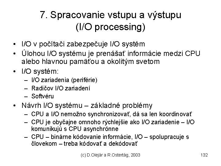 7. Spracovanie vstupu a výstupu (I/O processing) • I/O v počítači zabezpečuje I/O systém