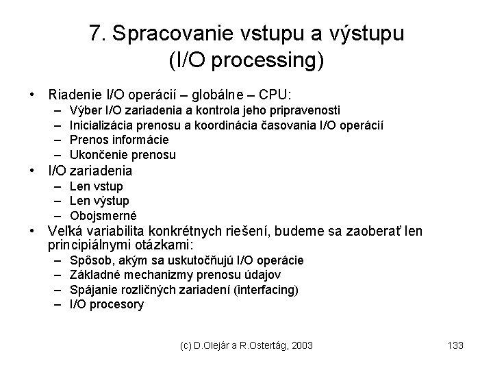 7. Spracovanie vstupu a výstupu (I/O processing) • Riadenie I/O operácií – globálne –