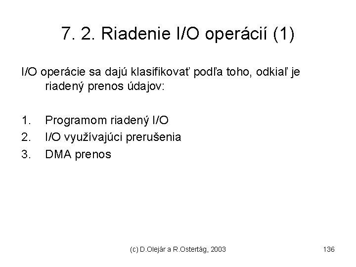 7. 2. Riadenie I/O operácií (1) I/O operácie sa dajú klasifikovať podľa toho, odkiaľ