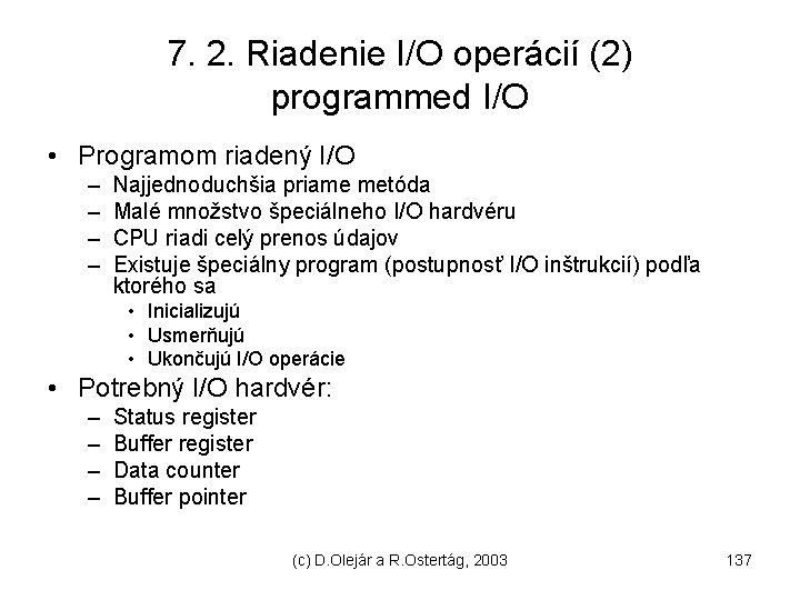 7. 2. Riadenie I/O operácií (2) programmed I/O • Programom riadený I/O – –
