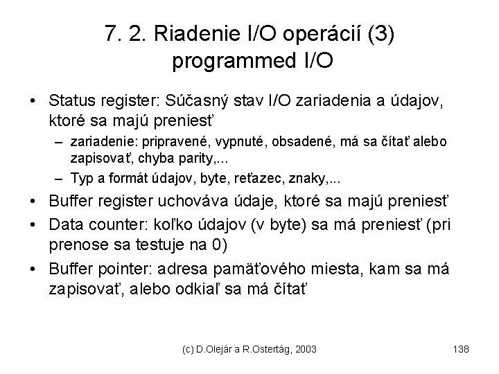 7. 2. Riadenie I/O operácií (3) programmed I/O • Status register: Súčasný stav I/O