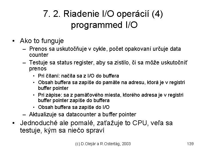 7. 2. Riadenie I/O operácií (4) programmed I/O • Ako to funguje – Prenos